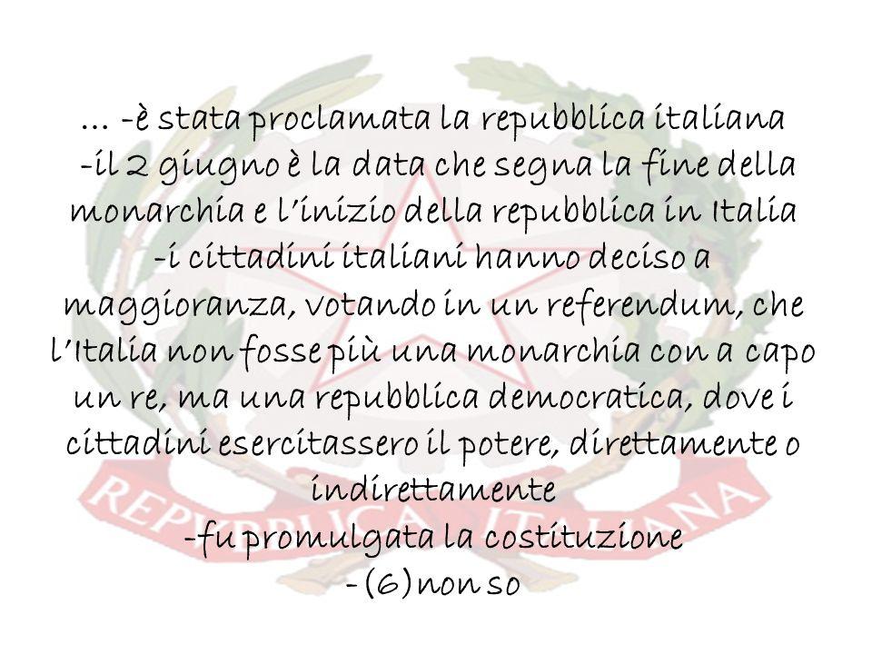 … -è stata proclamata la repubblica italiana -il 2 giugno è la data che segna la fine della monarchia e linizio della repubblica in Italia -i cittadin
