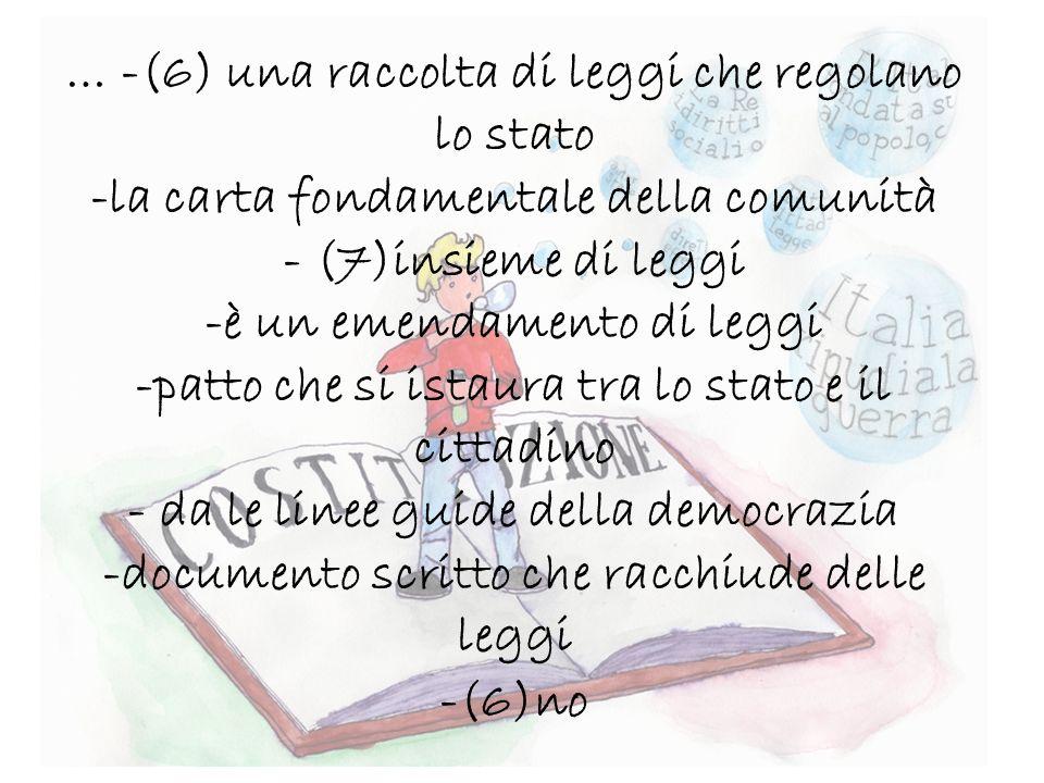 … -(6) una raccolta di leggi che regolano lo stato -la carta fondamentale della comunità - (7)insieme di leggi -è un emendamento di leggi -patto che s