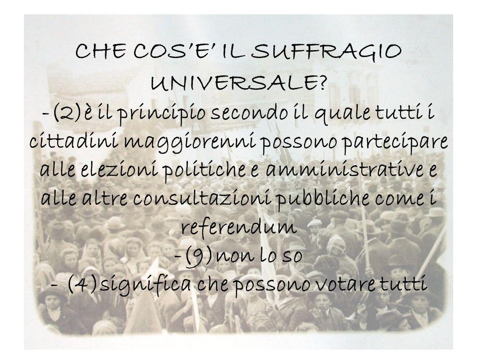 CHE COSE IL SUFFRAGIO UNIVERSALE? -(2)è il principio secondo il quale tutti i cittadini maggiorenni possono partecipare alle elezioni politiche e ammi