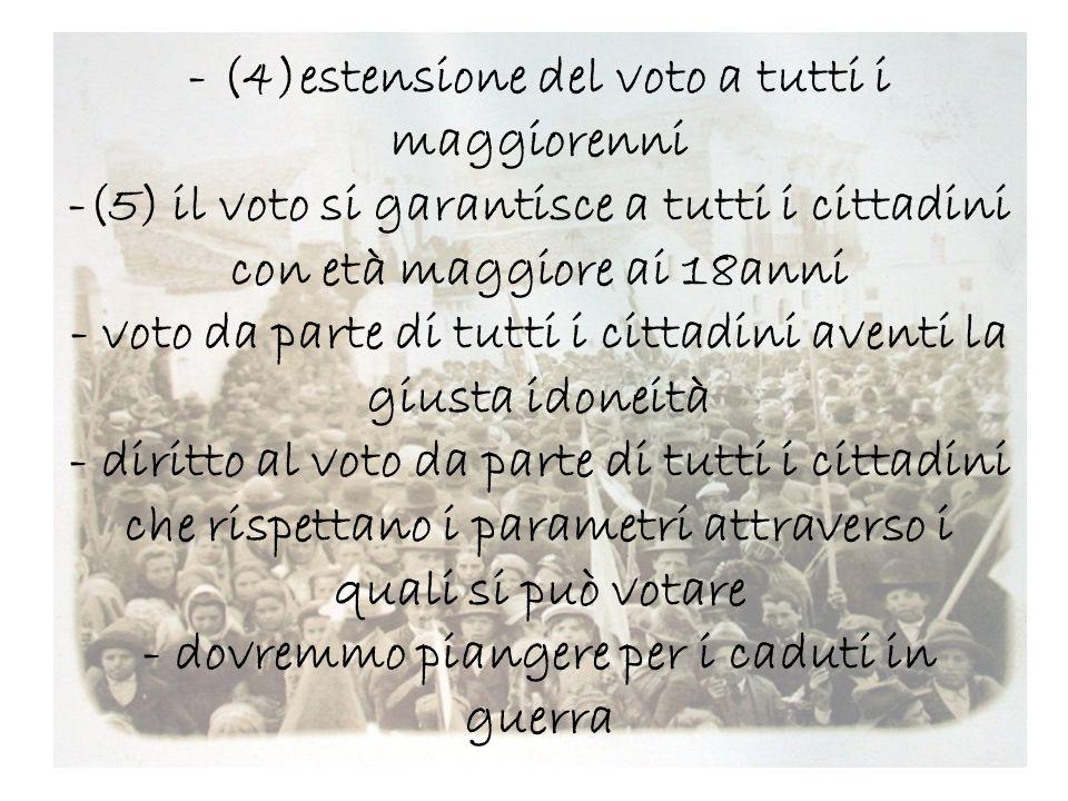 - (4)estensione del voto a tutti i maggiorenni -(5) il voto si garantisce a tutti i cittadini con età maggiore ai 18anni - voto da parte di tutti i ci