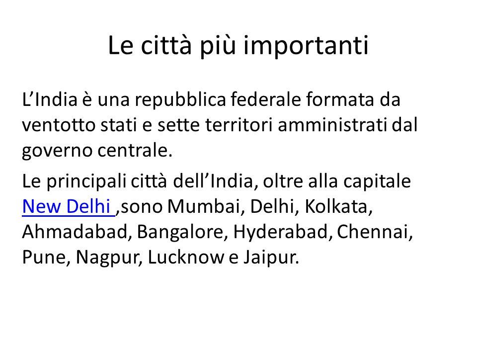 Le città più importanti LIndia è una repubblica federale formata da ventotto stati e sette territori amministrati dal governo centrale. Le principali