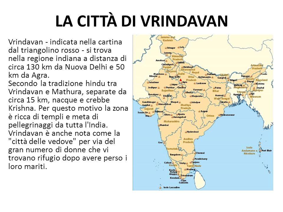 LA CITTÀ DI VRINDAVAN Vrindavan - indicata nella cartina dal triangolino rosso - si trova nella regione indiana a distanza di circa 130 km da Nuova De
