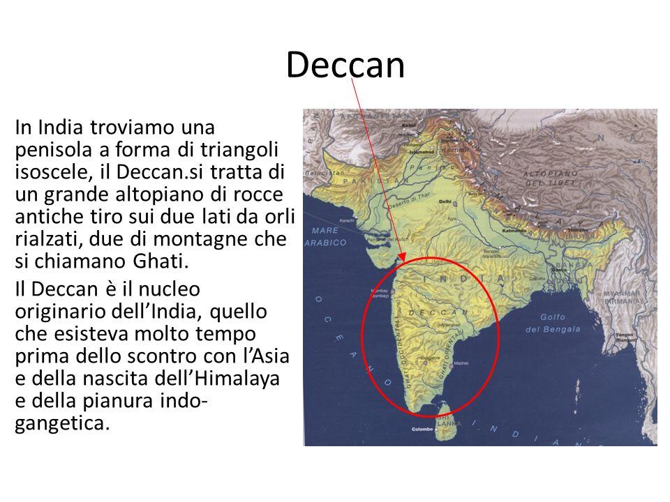 Deccan In India troviamo una penisola a forma di triangoli isoscele, il Deccan.si tratta di un grande altopiano di rocce antiche tiro sui due lati da