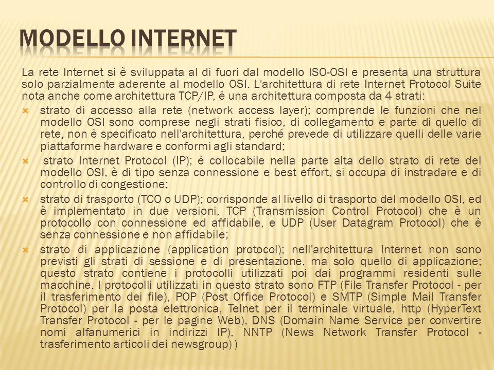 La rete Internet si è sviluppata al di fuori dal modello ISO-OSI e presenta una struttura solo parzialmente aderente al modello OSI. L'architettura di
