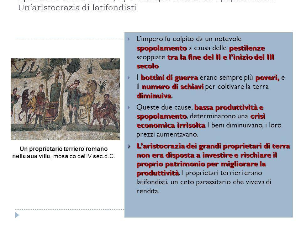 spopolamentopestilenze tra la fine del II e linizio del III secolo Limpero fu colpito da un notevole spopolamento a causa delle pestilenze scoppiate t