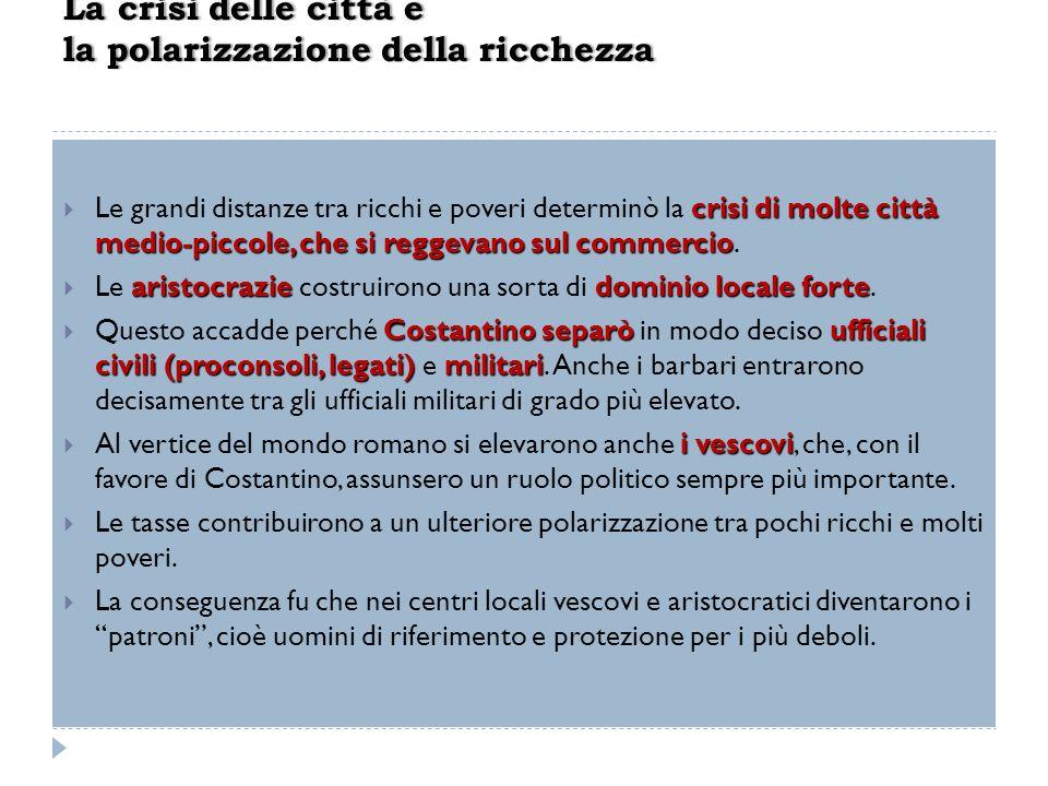 crisi di molte città medio-piccole, che si reggevano sul commercio Le grandi distanze tra ricchi e poveri determinò la crisi di molte città medio-picc