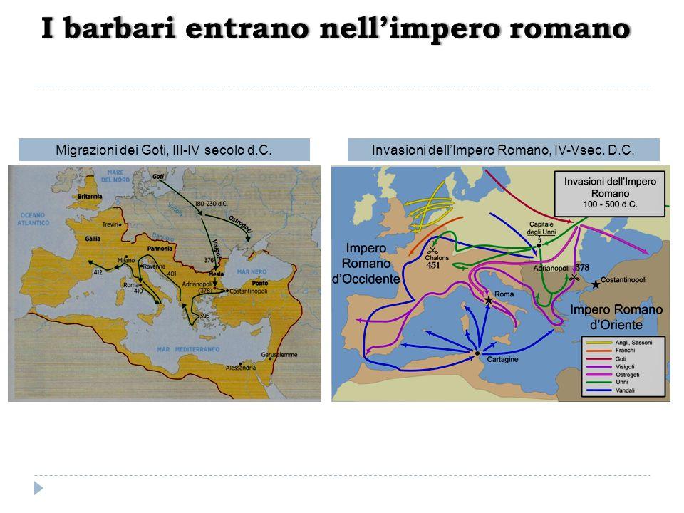 Migrazioni dei Goti, III-IV secolo d.C.Invasioni dellImpero Romano, IV-Vsec. D.C. I barbari entrano nellimpero romanoI barbari entrano nellimpero roma