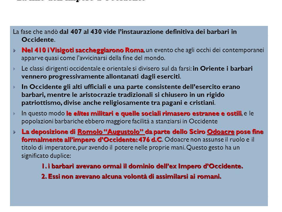 La fase che andò dal 407 al 430 vide linstaurazione definitiva dei barbari in Occidente. Nel 410 i Visigoti saccheggiarono Roma Nel 410 i Visigoti sac
