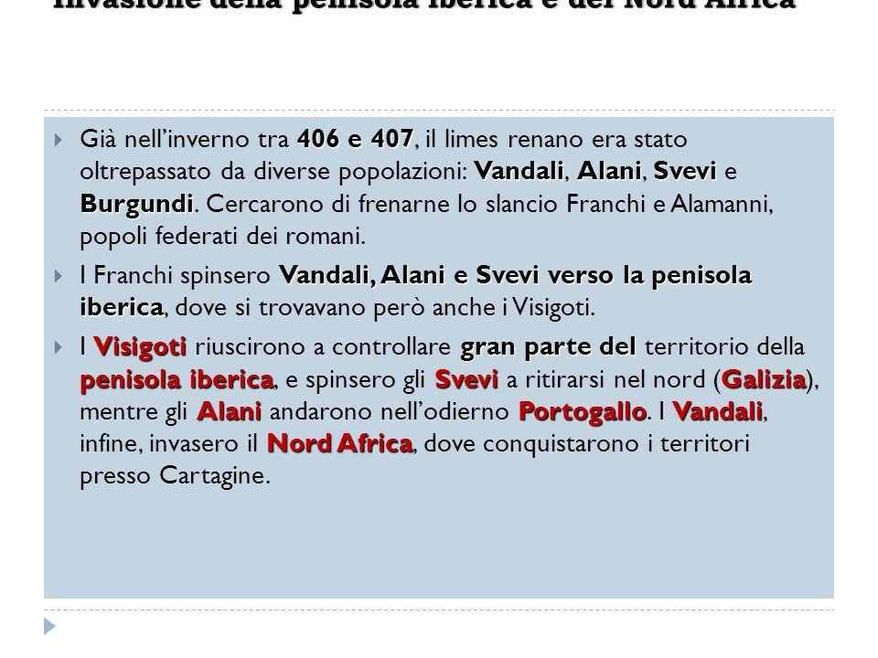 406 e 407 VandaliAlaniSvevi Burgundi Già nellinverno tra 406 e 407, il limes renano era stato oltrepassato da diverse popolazioni: Vandali, Alani, Sve