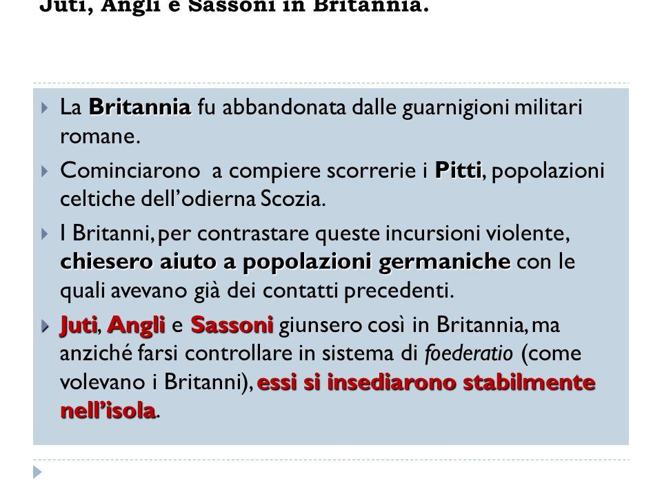 Britannia La Britannia fu abbandonata dalle guarnigioni militari romane. Pitti Cominciarono a compiere scorrerie i Pitti, popolazioni celtiche dellodi