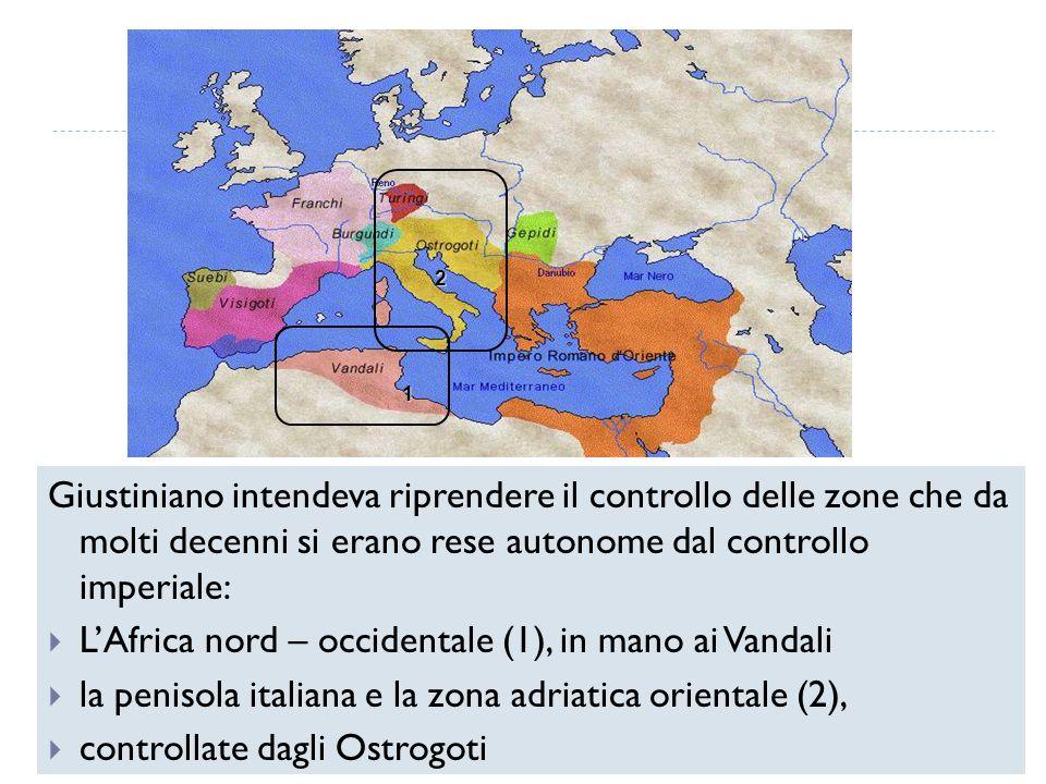 Giustiniano intendeva riprendere il controllo delle zone che da molti decenni si erano rese autonome dal controllo imperiale: LAfrica nord – occidenta