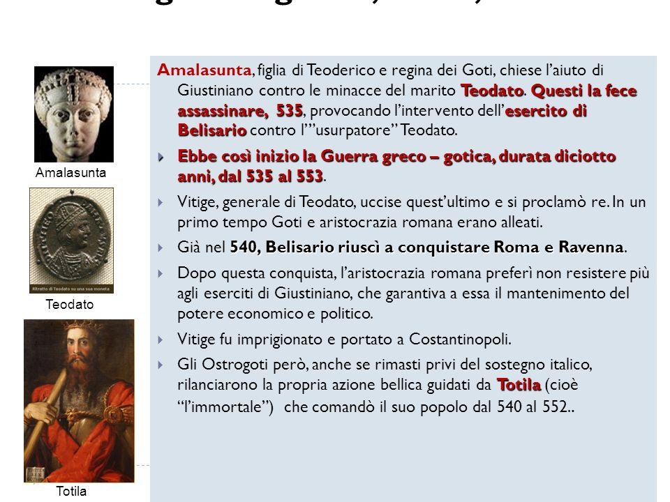 TeodatoQuesti la fece assassinare, 535esercito di Belisario Amalasunta, figlia di Teoderico e regina dei Goti, chiese laiuto di Giustiniano contro le