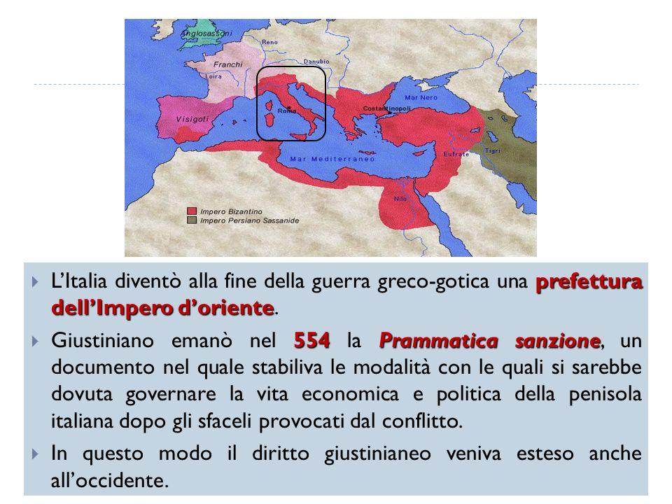 prefettura dellImpero doriente LItalia diventò alla fine della guerra greco-gotica una prefettura dellImpero doriente. 554 Prammatica sanzione Giustin