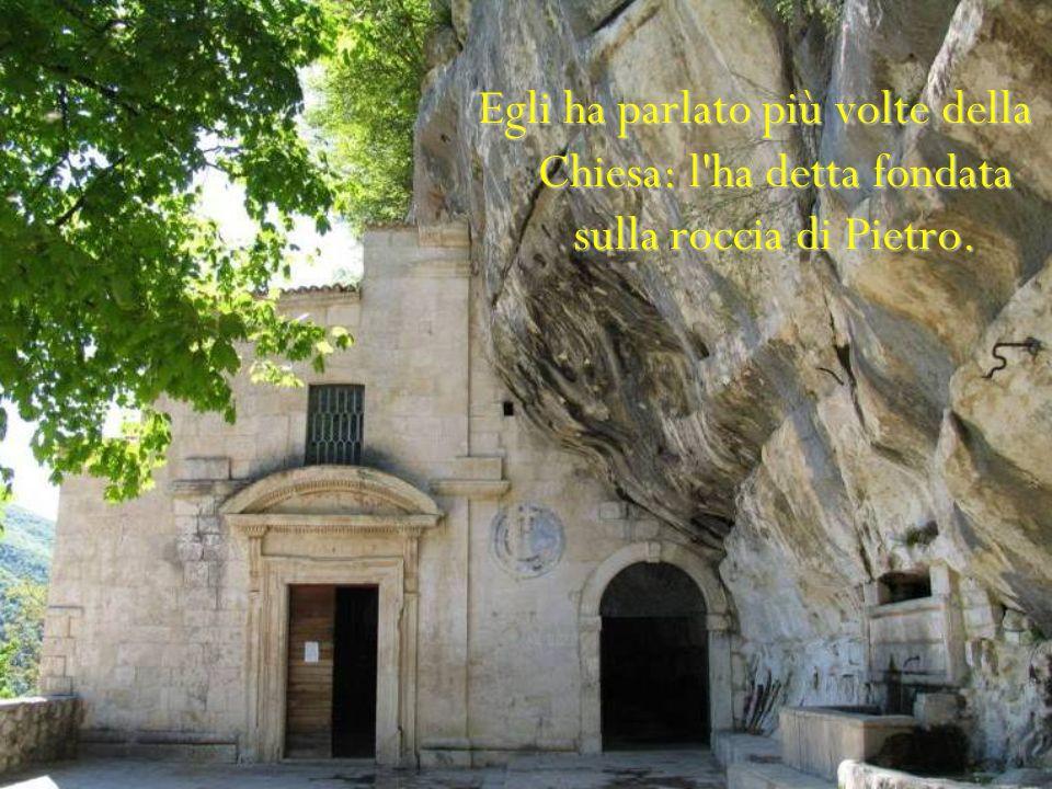 Egli ha parlato più volte della Chiesa: l ha detta fondata sulla roccia di Pietro.