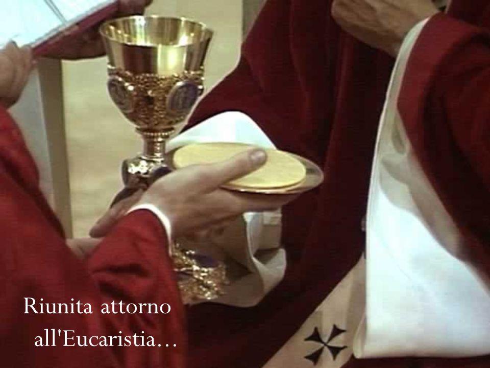 Riunita attorno all Eucaristia...
