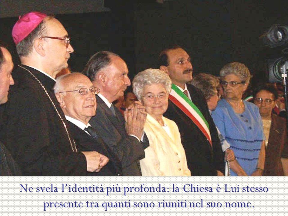Ne svela lidentità più profonda: la Chiesa è Lui stesso presente tra quanti sono riuniti nel suo nome.