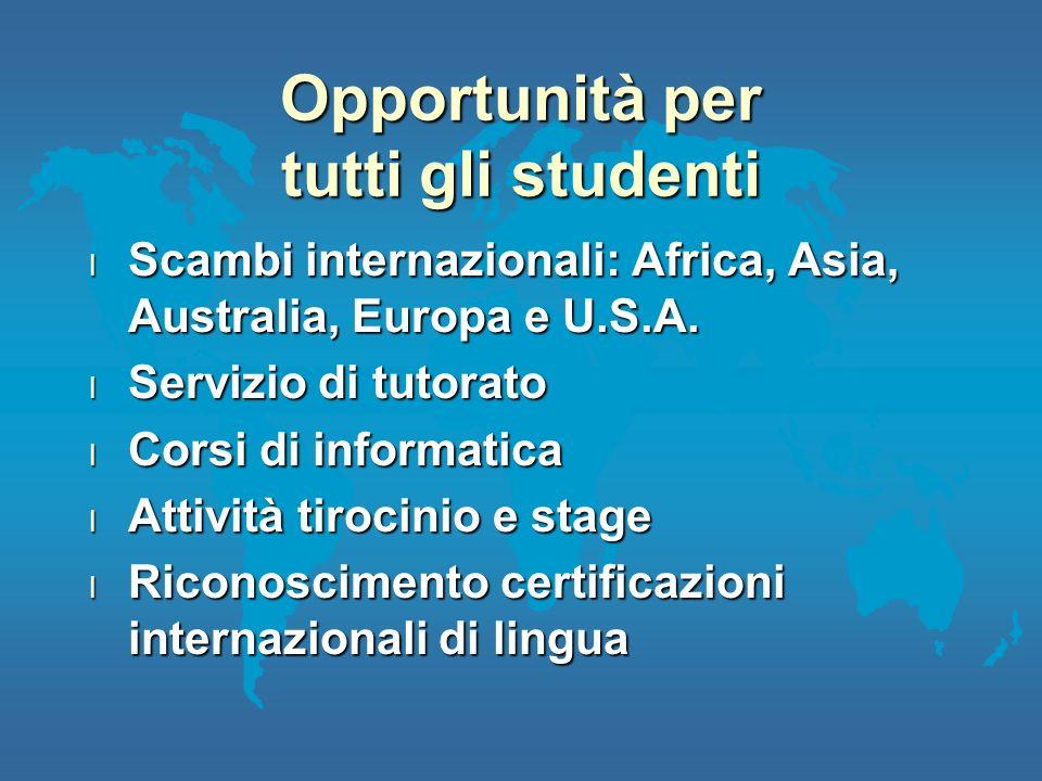 Opportunità per tutti gli studenti l Scambi internazionali: Africa, Asia, Australia, Europa e U.S.A. l Servizio di tutorato l Corsi di informatica l A