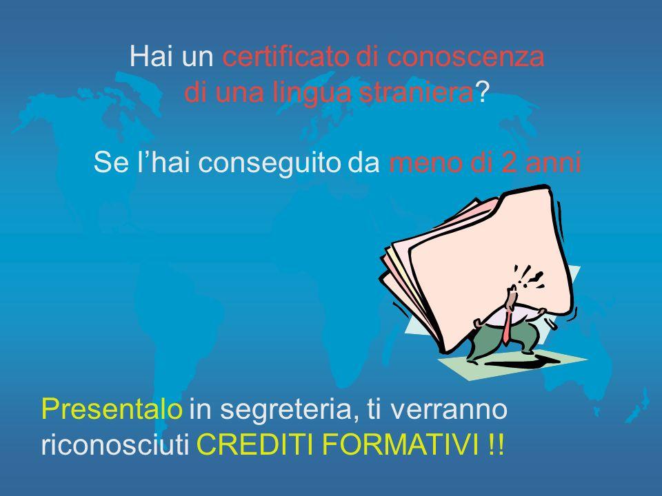 Hai un certificato di conoscenza di una lingua straniera? Se lhai conseguito da meno di 2 anni Presentalo in segreteria, ti verranno riconosciuti CRED