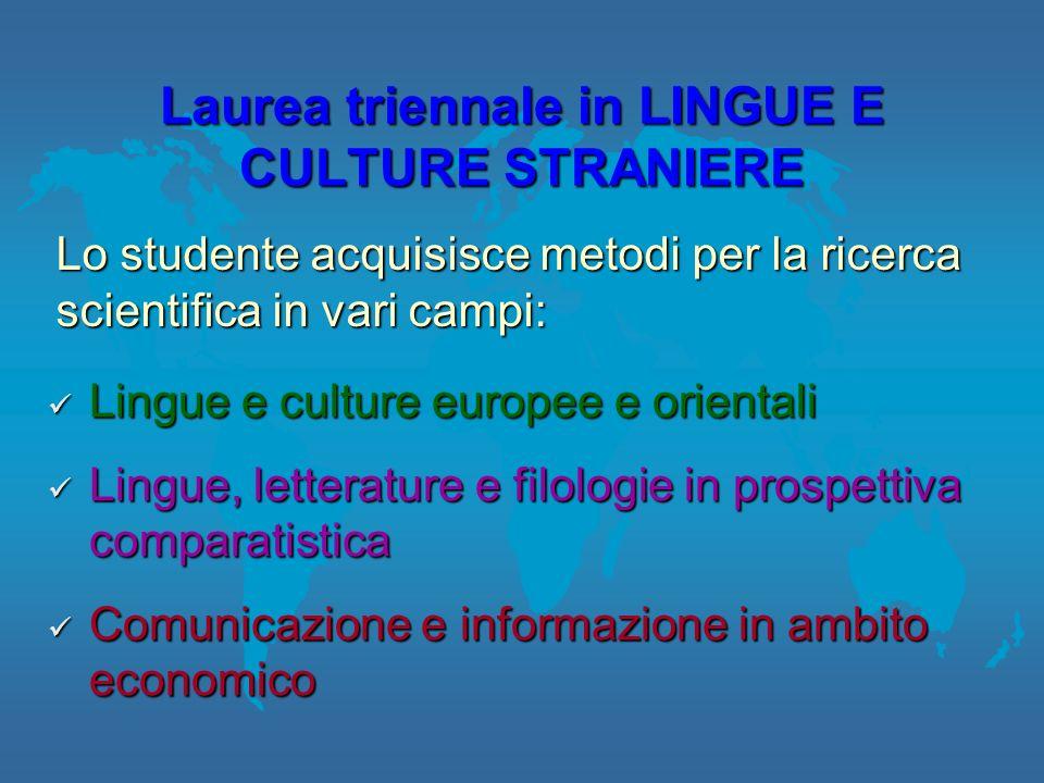 Laurea triennale in LINGUE E CULTURE STRANIERE Lingue e culture europee e orientali Lingue e culture europee e orientali Lingue, letterature e filolog