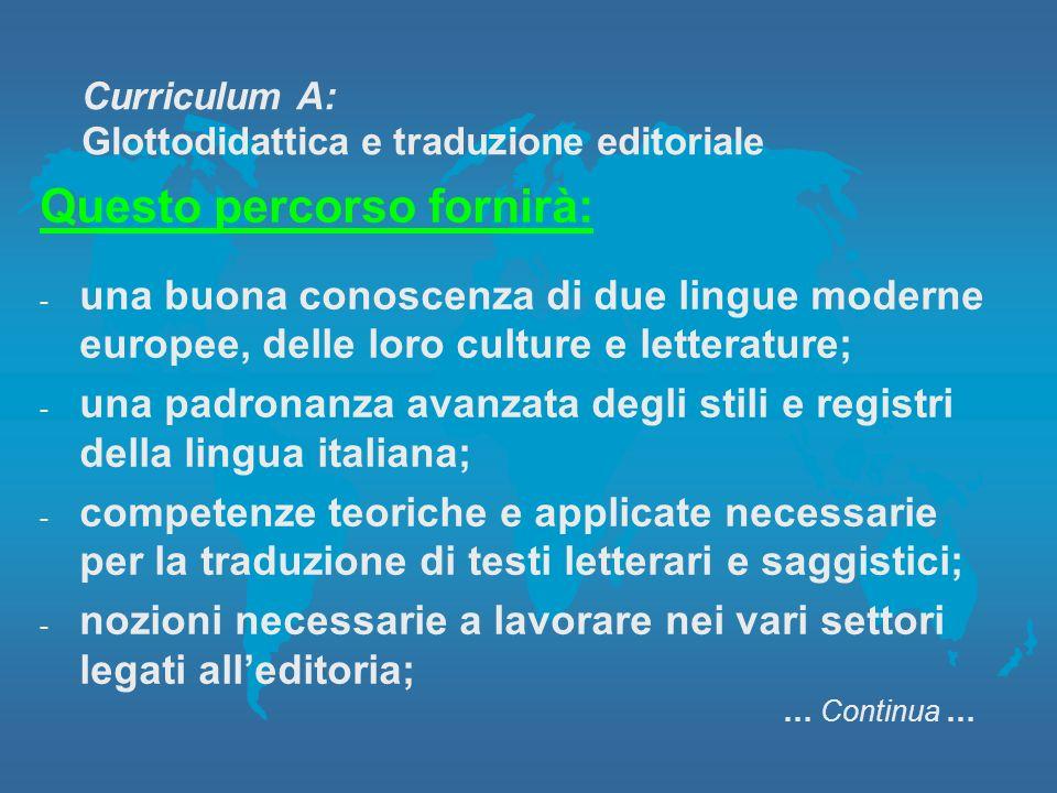 Curriculum A: Glottodidattica e traduzione editoriale Questo percorso fornirà: -u-una buona conoscenza di due lingue moderne europee, delle loro cultu