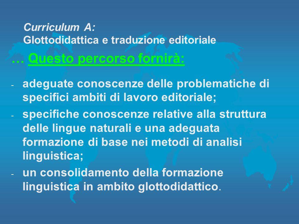 Curriculum A: Glottodidattica e traduzione editoriale … Questo percorso fornirà: -a-adeguate conoscenze delle problematiche di specifici ambiti di lav