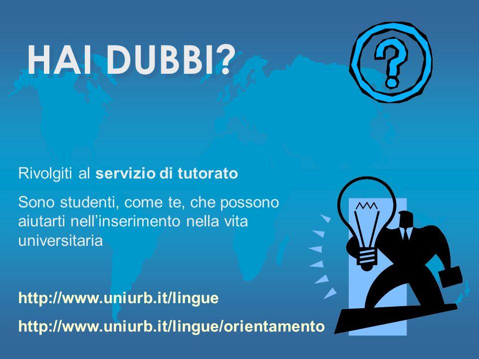 Rivolgiti al servizio di tutorato Sono studenti, come te, che possono aiutarti nellinserimento nella vita universitaria http://www.uniurb.it/lingue ht