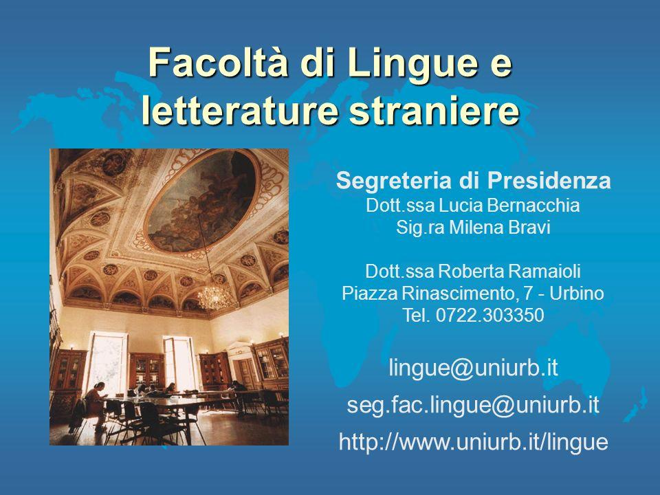 Facoltà di Lingue e letterature straniere Segreteria di Presidenza Dott.ssa Lucia Bernacchia Sig.ra Milena Bravi Dott.ssa Roberta Ramaioli Piazza Rina
