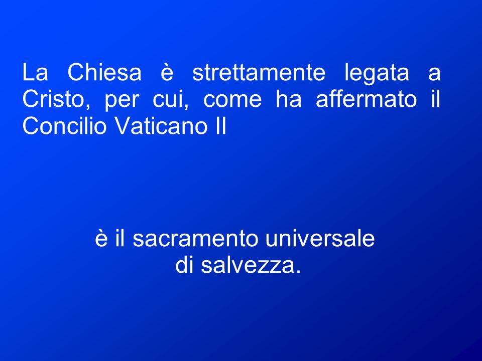 La Chiesa è strettamente legata a Cristo, per cui, come ha affermato il Concilio Vaticano II è il sacramento universale di salvezza.