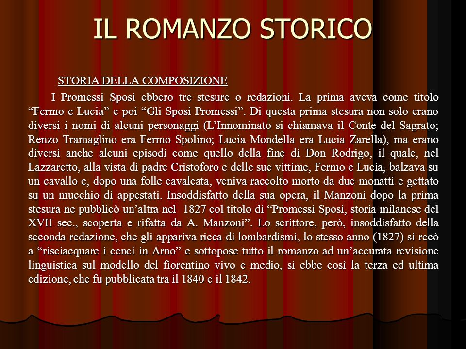 IL ROMANZO STORICO STORIA DELLA COMPOSIZIONE STORIA DELLA COMPOSIZIONE I Promessi Sposi ebbero tre stesure o redazioni.