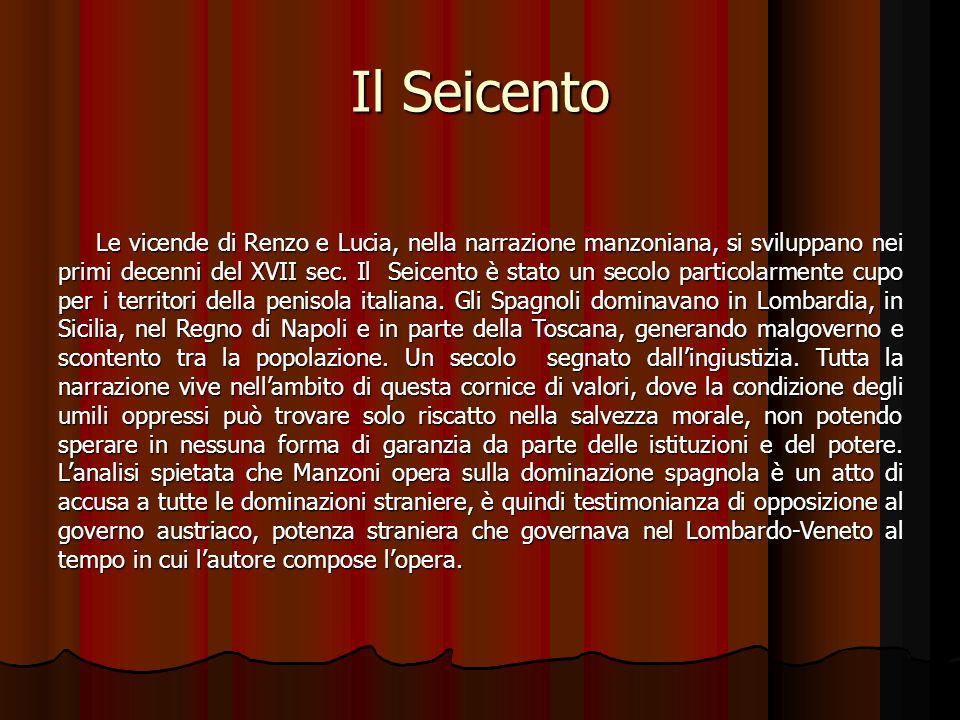 Il Seicento Le vicende di Renzo e Lucia, nella narrazione manzoniana, si sviluppano nei primi decenni del XVII sec.