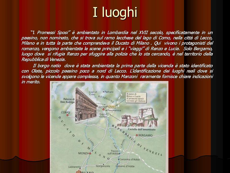 I luoghi I Promessi Sposi è ambientato in Lombardia nel XVII secolo, specificatamente in un paesino, non nominato, che si trova sul ramo lecchese del lago di Como, nella città di Lecco, Milano e in tutta la parte che comprendeva il Ducato di Milano.