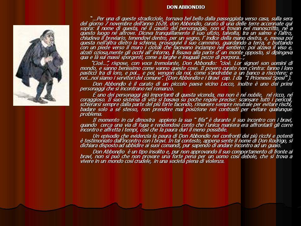 DON ABBONDIO …Per una di queste stradicciole, tornava bel bello dalla passeggiata verso casa, sulla sera del giorno 7 novembre dellanno 1628, don Abbondio, curato di una delle terre accennate qui sopra: il nome di questa, né il casato del personaggio, non si trovan nel manoscritto, né a questo luogo né altrove.
