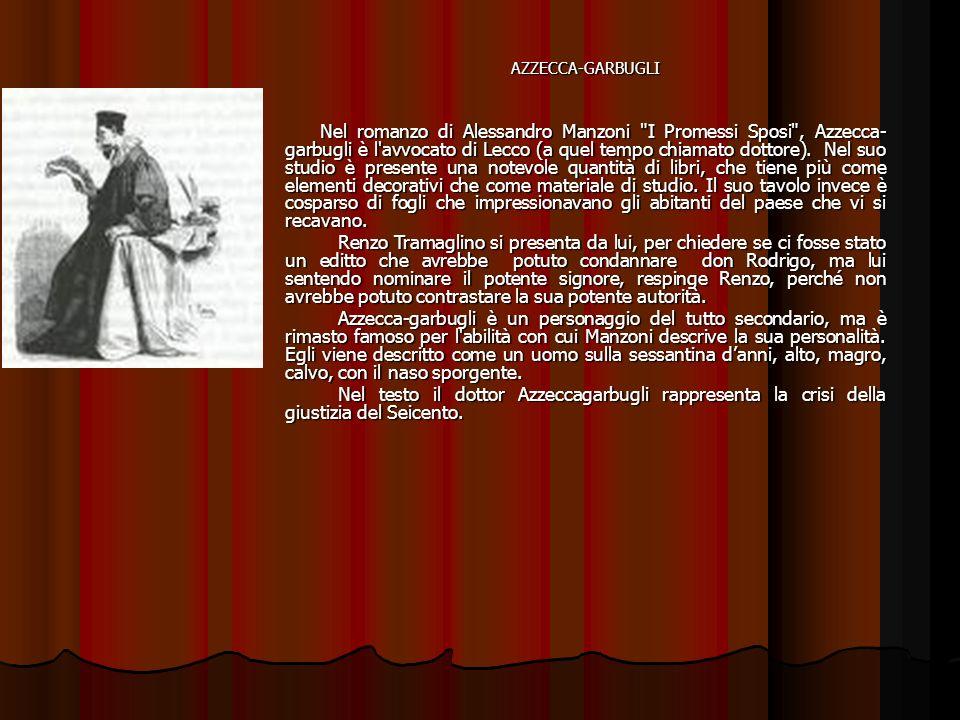AZZECCA-GARBUGLI Nel romanzo di Alessandro Manzoni I Promessi Sposi , Azzecca- garbugli è l avvocato di Lecco (a quel tempo chiamato dottore).