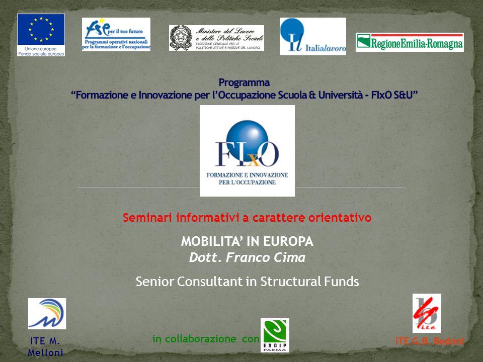 ITE M. Melloni ITE G.B. Bodoni in collaborazione con Seminari informativi a carattere orientativo MOBILITA IN EUROPA Dott. Franco Cima Senior Consulta