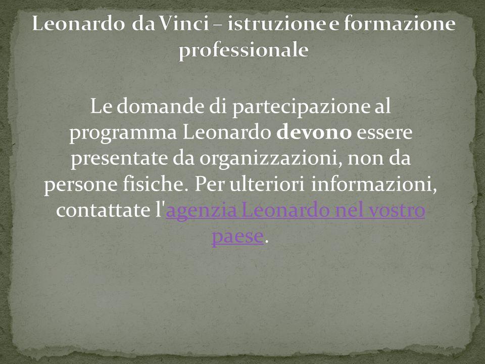 Le domande di partecipazione al programma Leonardo devono essere presentate da organizzazioni, non da persone fisiche. Per ulteriori informazioni, con