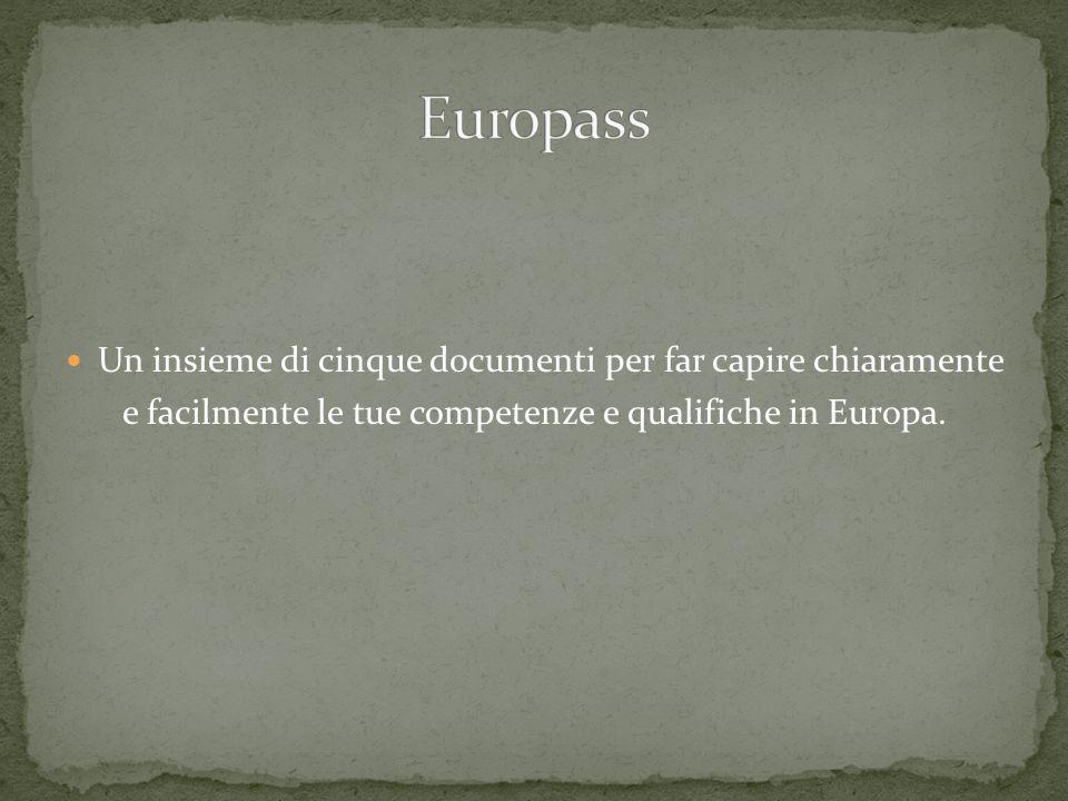 Un insieme di cinque documenti per far capire chiaramente e facilmente le tue competenze e qualifiche in Europa.