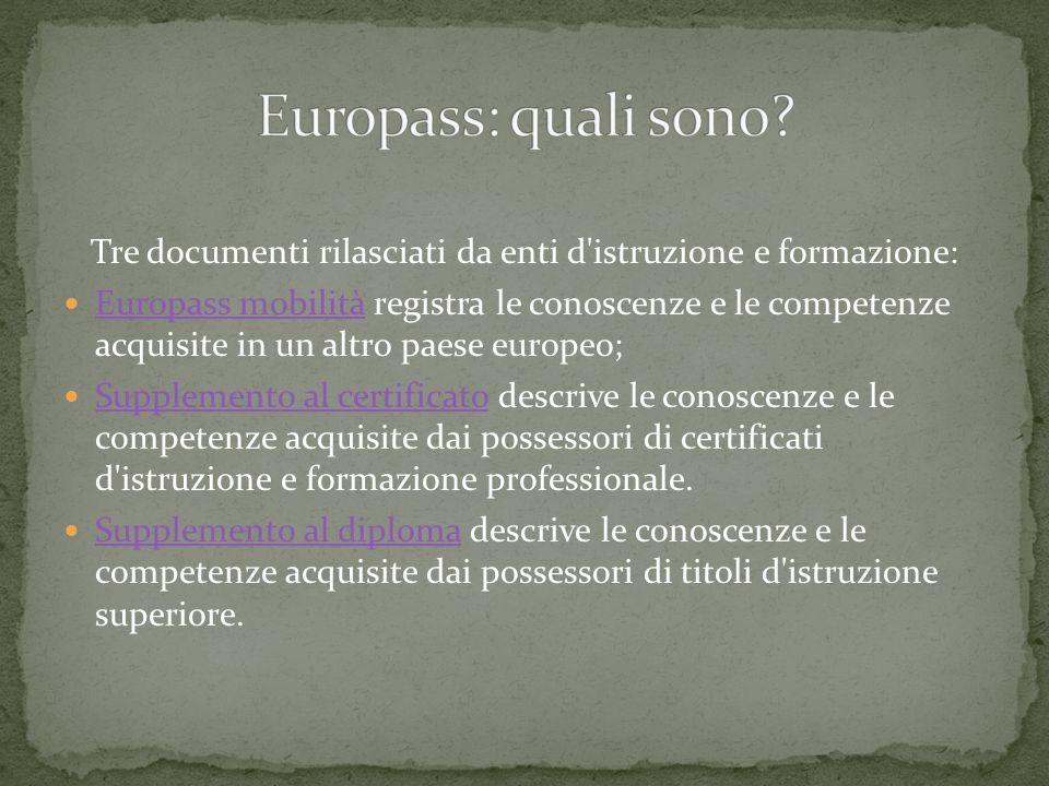 Tre documenti rilasciati da enti d'istruzione e formazione: Europass mobilità registra le conoscenze e le competenze acquisite in un altro paese europ
