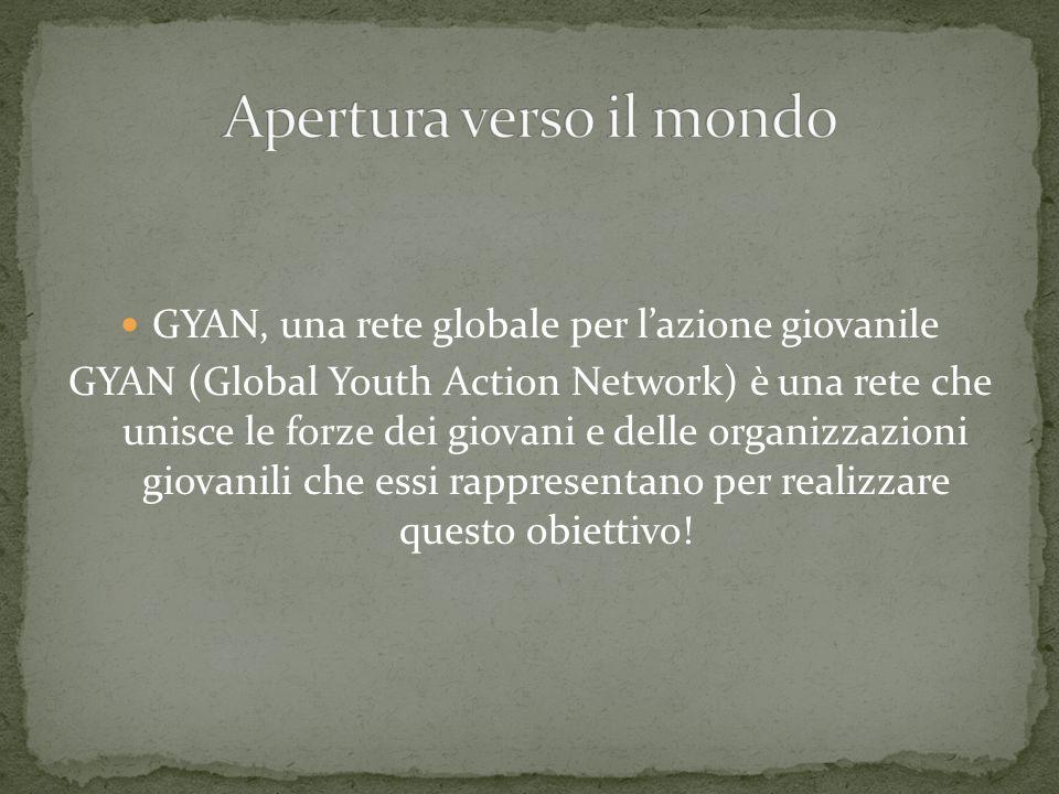 GYAN, una rete globale per lazione giovanile GYAN (Global Youth Action Network) è una rete che unisce le forze dei giovani e delle organizzazioni giov