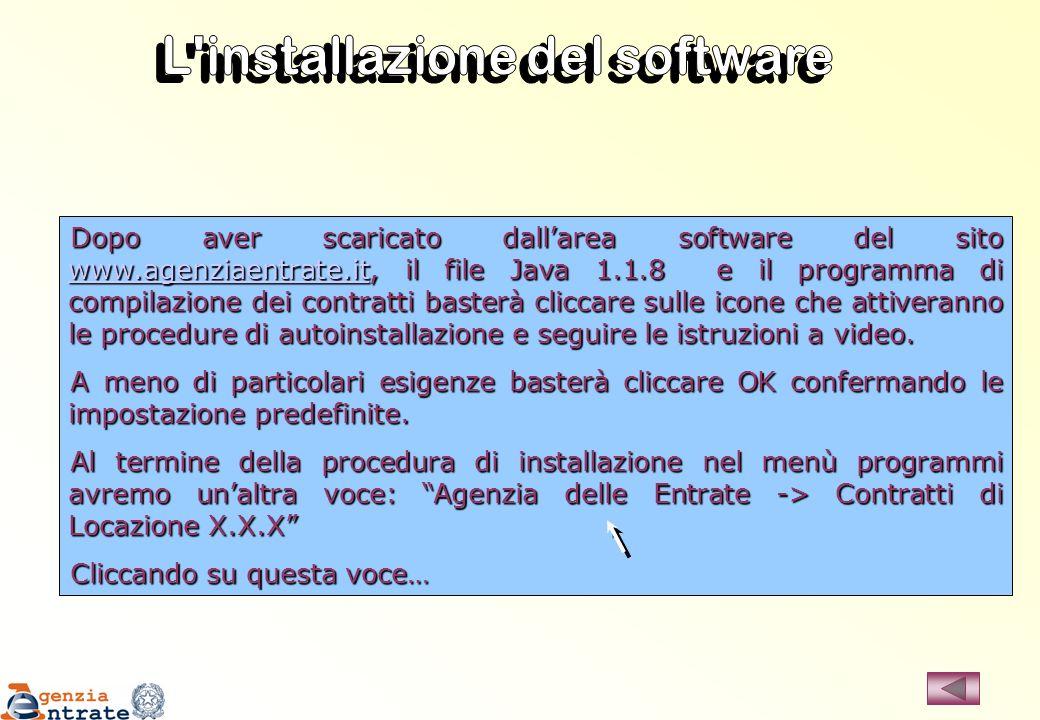 Dopo aver scaricato dallarea software del sito www.agenziaentrate.it, il file Java 1.1.8 e il programma di compilazione dei contratti basterà cliccare