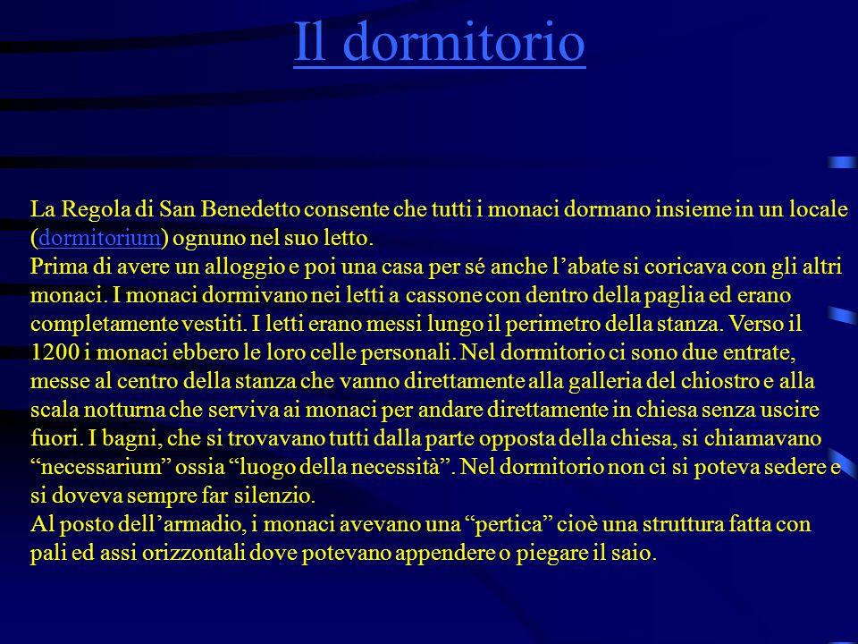 Il dormitorio La Regola di San Benedetto consente che tutti i monaci dormano insieme in un locale (dormitorium) ognuno nel suo letto.dormitorium Prima