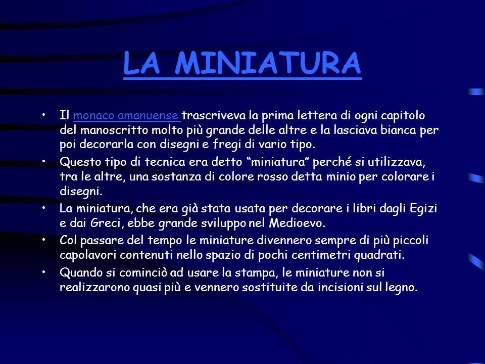 LA MINIATURA Il monaco amanuense trascriveva la prima lettera di ogni capitolo del manoscritto molto più grande delle altre e la lasciava bianca per p