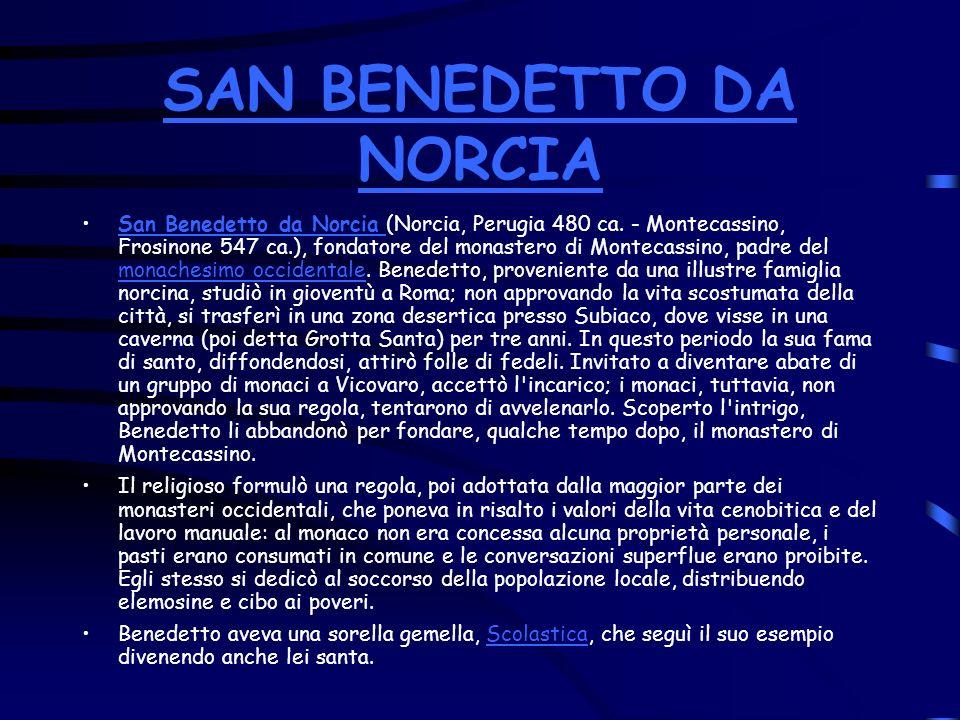 SAN BENEDETTO DA NORCIA San Benedetto da Norcia (Norcia, Perugia 480 ca. - Montecassino, Frosinone 547 ca.), fondatore del monastero di Montecassino,
