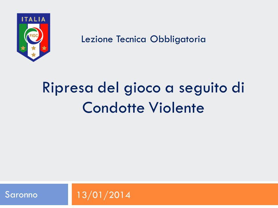 Lezione Tecnica Obbligatoria Ripresa del gioco a seguito di Condotte Violente Saronno 13/01/2014