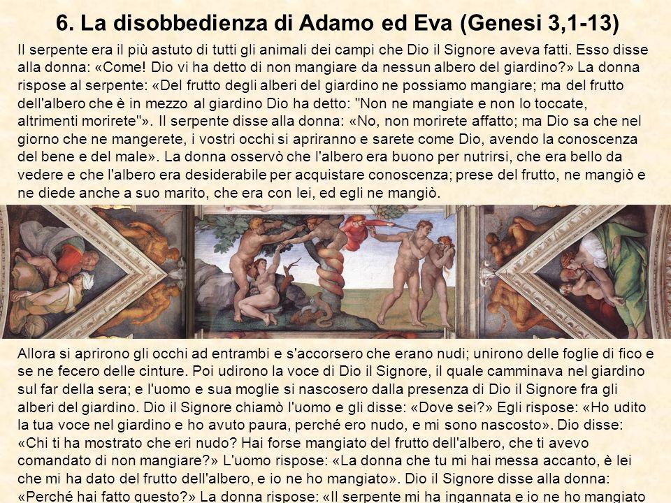 6. La disobbedienza di Adamo ed Eva (Genesi 3,1-13) Il serpente era il più astuto di tutti gli animali dei campi che Dio il Signore aveva fatti. Esso