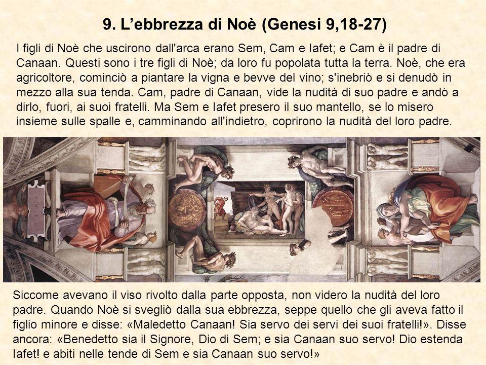 9. Lebbrezza di Noè (Genesi 9,18-27) I figli di Noè che uscirono dall'arca erano Sem, Cam e Iafet; e Cam è il padre di Canaan. Questi sono i tre figli