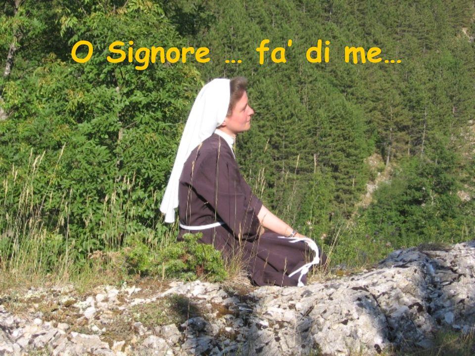 O Signore … fa di me…
