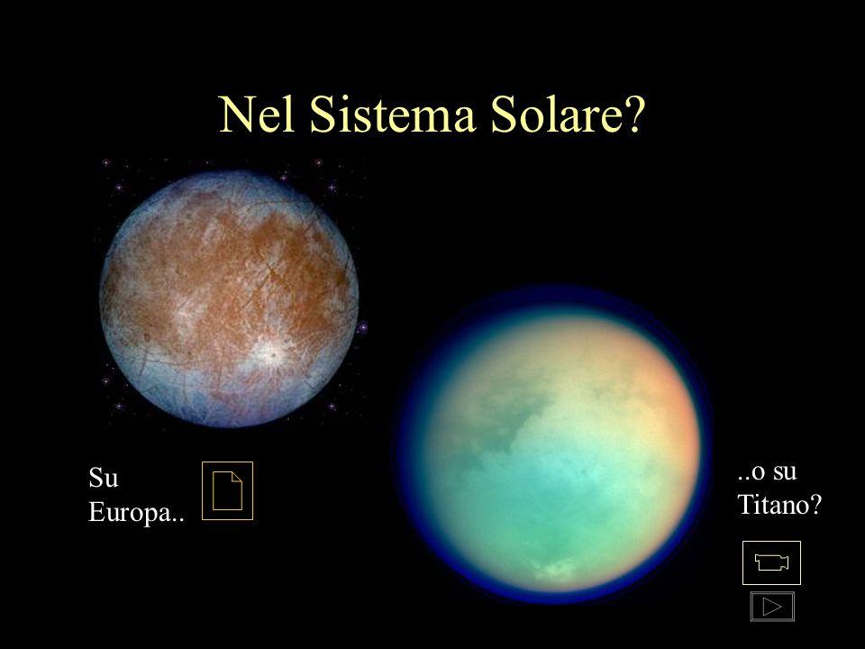 Nel Sistema Solare Su Europa....o su Titano