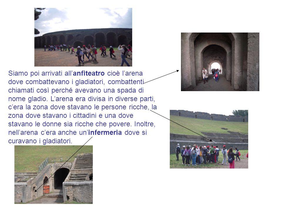 Siamo poi arrivati allanfiteatro cioè larena dove combattevano i gladiatori, combattenti chiamati così perché avevano una spada di nome gladio. Larena