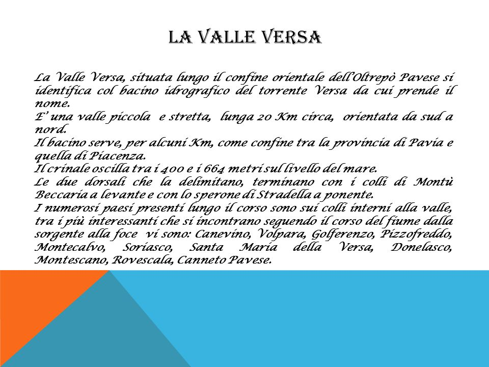 LA VALLE VERSA La Valle Versa, situata lungo il confine orientale dellOltrepò Pavese si identifica col bacino idrografico del torrente Versa da cui pr