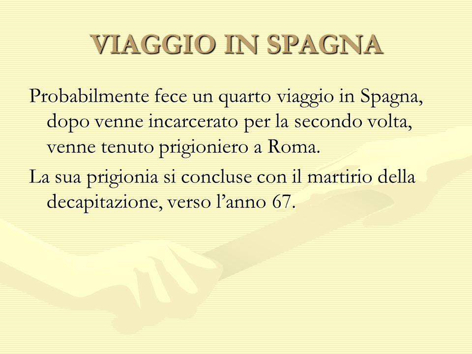 VIAGGIO IN SPAGNA Probabilmente fece un quarto viaggio in Spagna, dopo venne incarcerato per la secondo volta, venne tenuto prigioniero a Roma. La sua